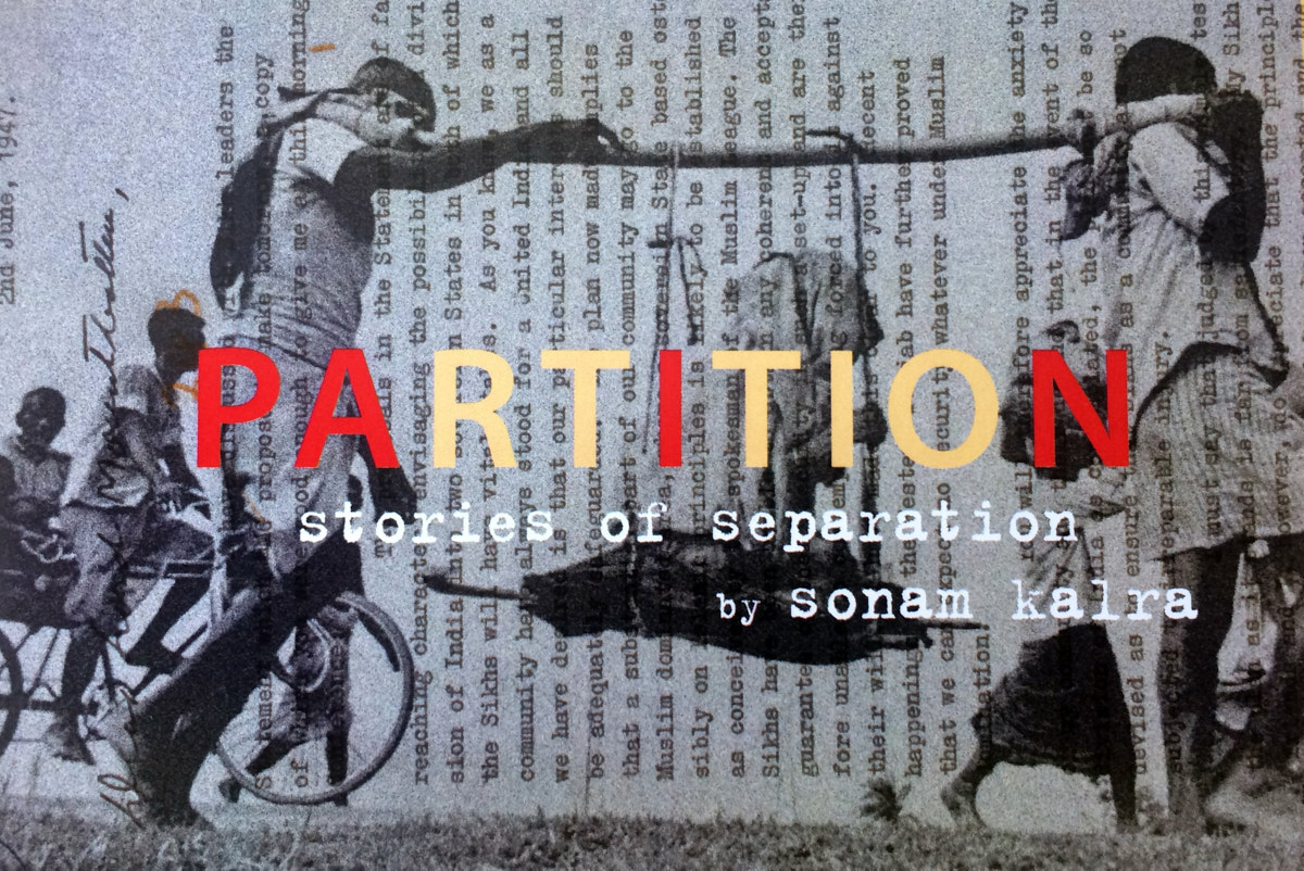PARTITION Stories of separation by Sonam Kalra